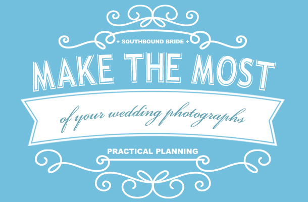 Making the Most of Your Wedding Photos | SouthBound Bride