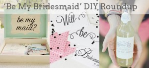 SBB-be-my-bridesmaid-diy-roundup-F