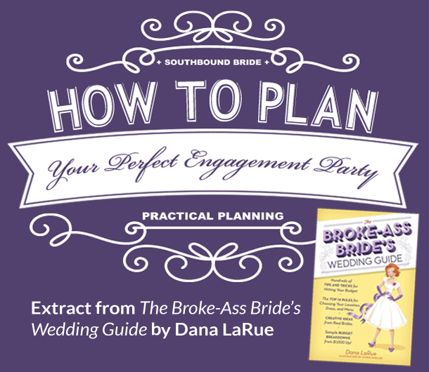 How to Plan Your Perfect Engagement Party {Book Extract from The Broke Ass Brides Wedding Guide} | SouthBound Bride