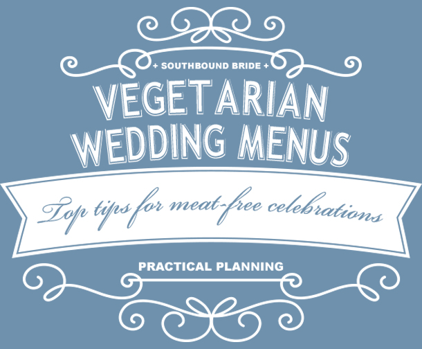 Practical Planning: Vegetarian Wedding Menus | SouthBound Bride